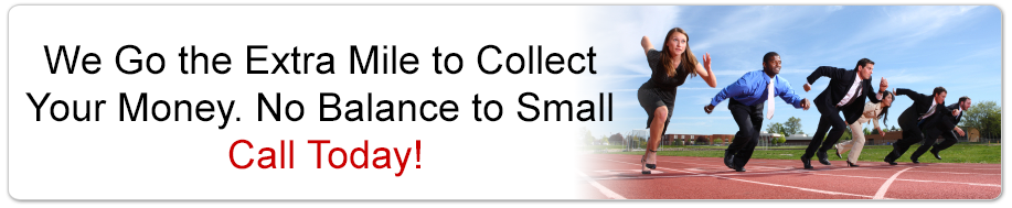We Go the Extra Mile to Collect Your Money. No Balance to Small. Call Today!