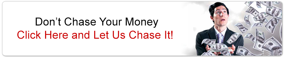 Don't Chase Your Money.  Click Here and Let Us Chase It!